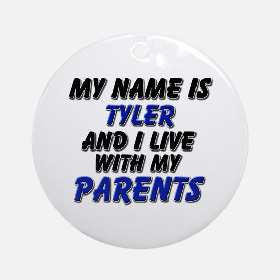 my name is tyler and I live with my parents Orname