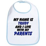 my name is trudy and I live with my parents Bib
