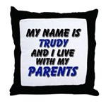 my name is trudy and I live with my parents Throw