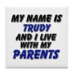 my name is trudy and I live with my parents Tile C