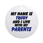 my name is trudy and I live with my parents Orname