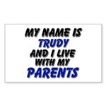 my name is trudy and I live with my parents Sticke