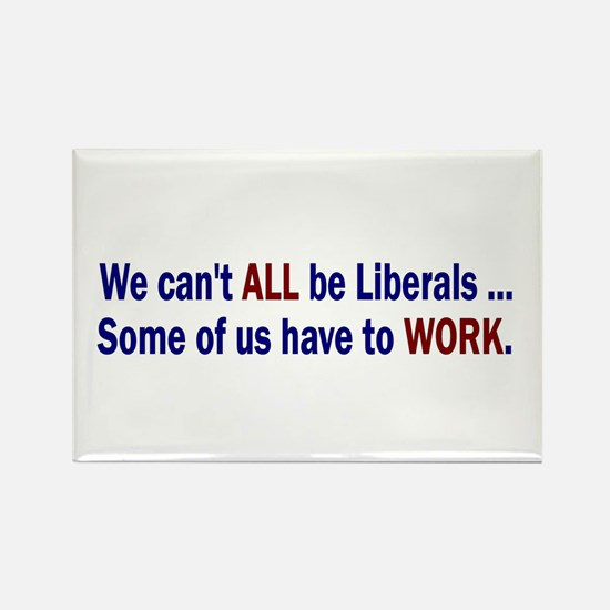 We can't ALL be Liberals Rectangle Magnet