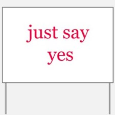 Just say yes Yard Sign