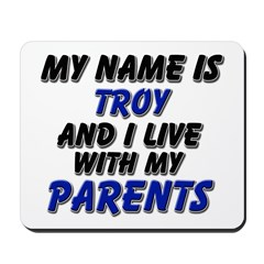 my name is troy and I live with my parents Mousepa