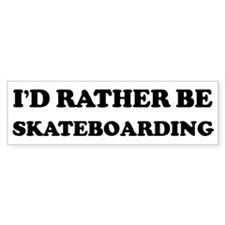 Rather be Skateboarding Bumper Bumper Sticker