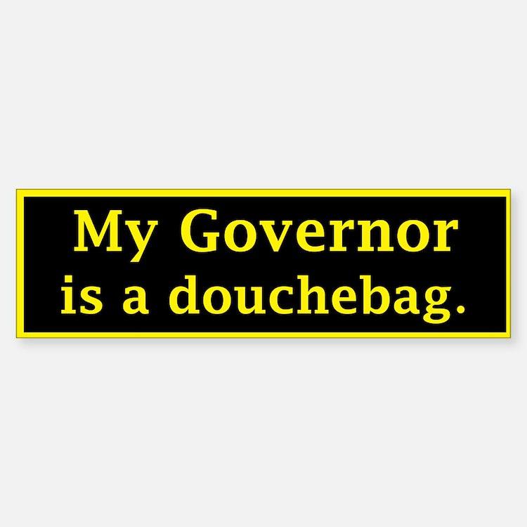 My Governor is a Douchebag. Bumper Bumper Bumper Sticker