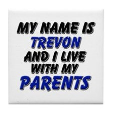 my name is trevon and I live with my parents Tile