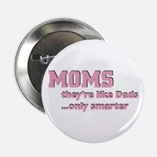 "Moms...Like Dads 2.25"" Button"