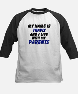 my name is travis and I live with my parents Tee