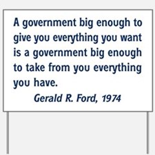 A Government Big Enough! Yard Sign