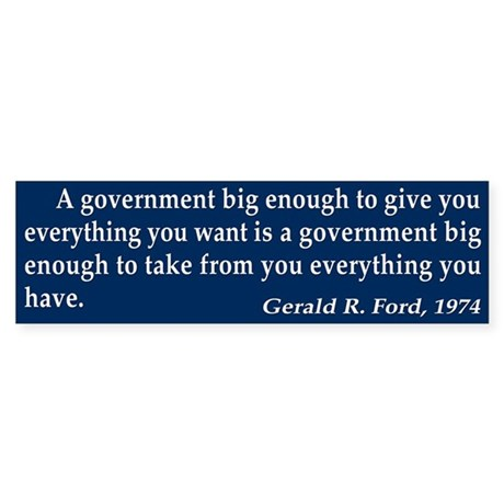 A Government Big Enough! Bumper Sticker