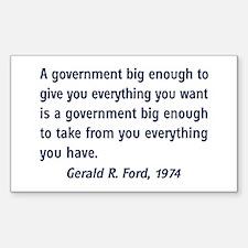 A Government Big Enough! Rectangle Decal
