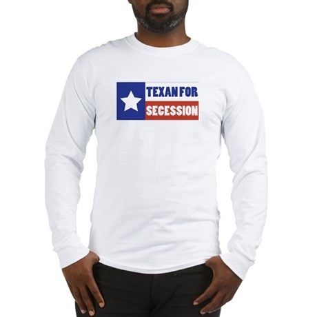 Texan for Secession Long Sleeve T-Shirt