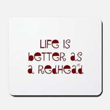 Life is better as a redhead Mousepad