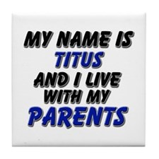 my name is titus and I live with my parents Tile C