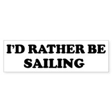 Rather be Sailing Bumper Bumper Sticker
