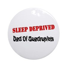 Sleep Deprived Dad Quadruplets Ornament (Round)