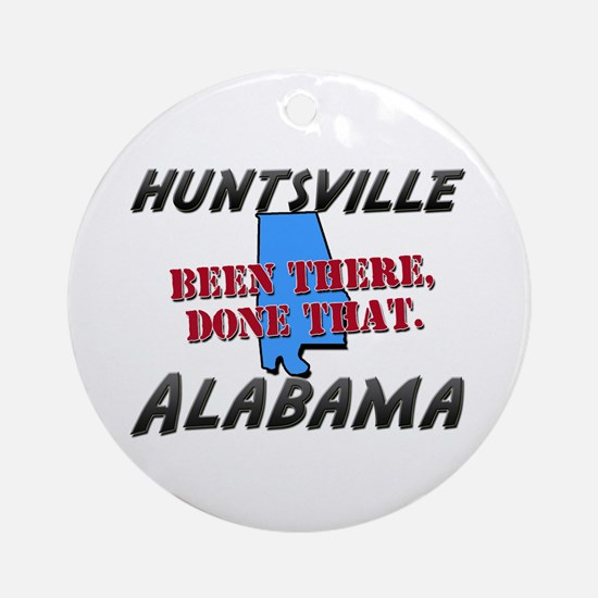 huntsville alabama - been there, done that Ornamen