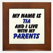 my name is tia and I live with my parents Framed T