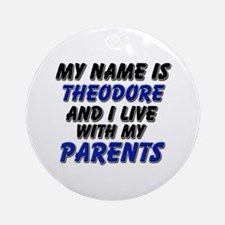 my name is theodore and I live with my parents Orn