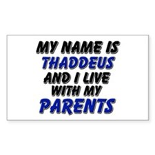 my name is thaddeus and I live with my parents Sti