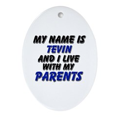 my name is tevin and I live with my parents Orname