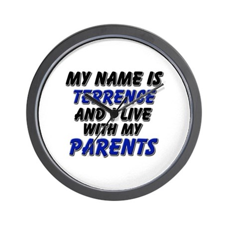 my name is terrence and I live with my parents Wal