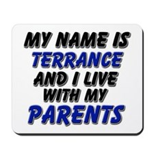 my name is terrance and I live with my parents Mou