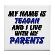 my name is teagan and I live with my parents Tile