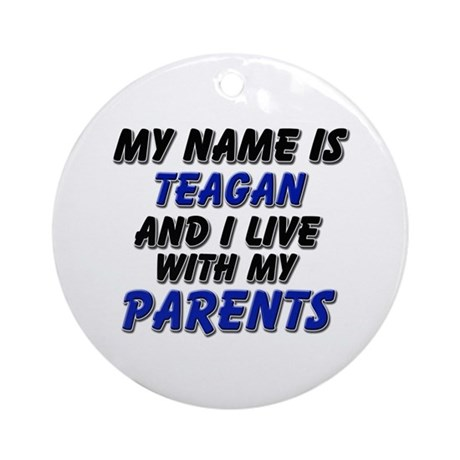 my name is teagan and I live with my parents Ornam