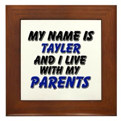 my name is tayler and I live with my parents Frame