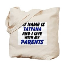 my name is tatyana and I live with my parents Tote
