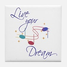 Live Your Dream Tile Coaster