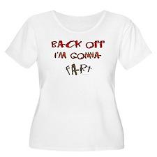 Back off I'm gonna fart! T-Shirt