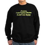 I wasn't paying attention.. Sweatshirt (dark)