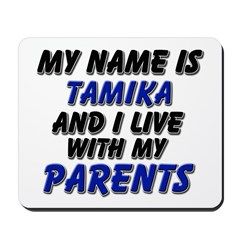 my name is tamika and I live with my parents Mouse