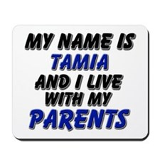 my name is tamia and I live with my parents Mousep