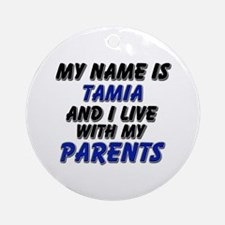 my name is tamia and I live with my parents Orname