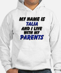 my name is talia and I live with my parents Hoodie