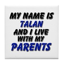 my name is talan and I live with my parents Tile C
