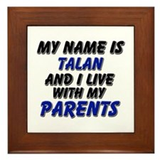 my name is talan and I live with my parents Framed