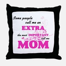 Some call me an Extra, the most impor Throw Pillow