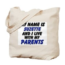 my name is suzette and I live with my parents Tote