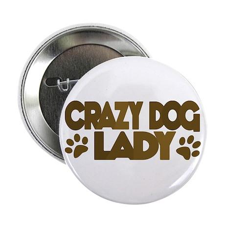 "Crazy Dog Lady 2.25"" Button"