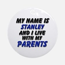 my name is stanley and I live with my parents Orna