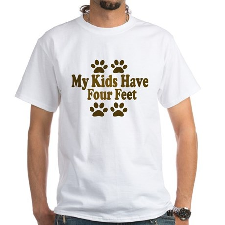 My Kids have Four Feet White T-Shirt