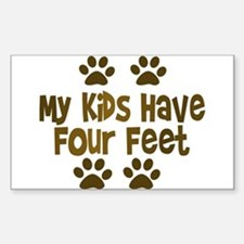 My Kids have Four Feet Rectangle Bumper Stickers