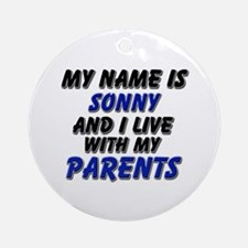 my name is sonny and I live with my parents Orname
