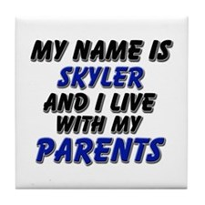 my name is skyler and I live with my parents Tile